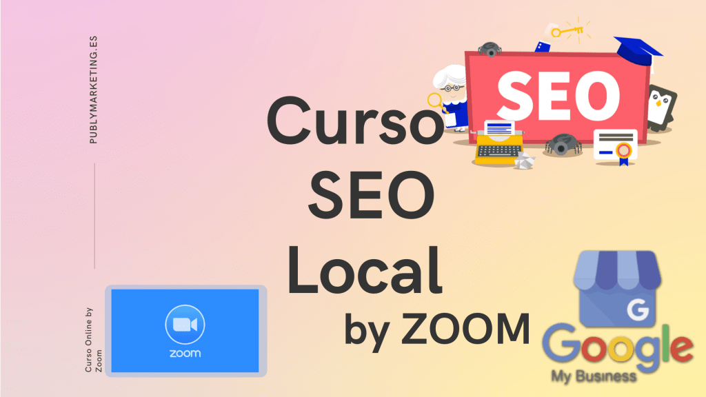 Curso SEO Local Google My Business | By Zoom | Pago Único 90€ 2
