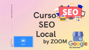 Curso SEO Local Google My Business | By Zoom | Pago Único 90€ 1