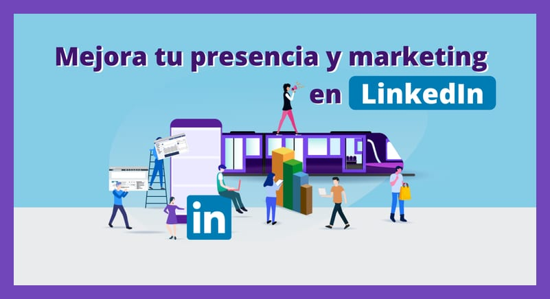 LinkedIn | 9 Formas de mejorar tu presencia y marketing